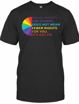 LGBT Equal Rights For Others Does Not Mean Fewer Rights For You It'S Not You T-Shirt