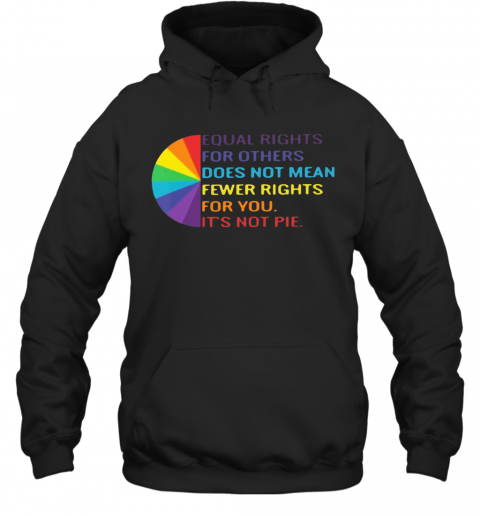 LGBT Equal Rights For Others Does Not Mean Fewer Rights For You It'S Not You T-Shirt Unisex Hoodie
