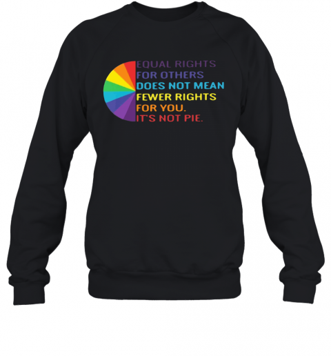 LGBT Equal Rights For Others Does Not Mean Fewer Rights For You It'S Not You T-Shirt Unisex Sweatshirt