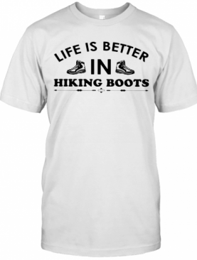 Life Is Better In Hiking Boots T-Shirt