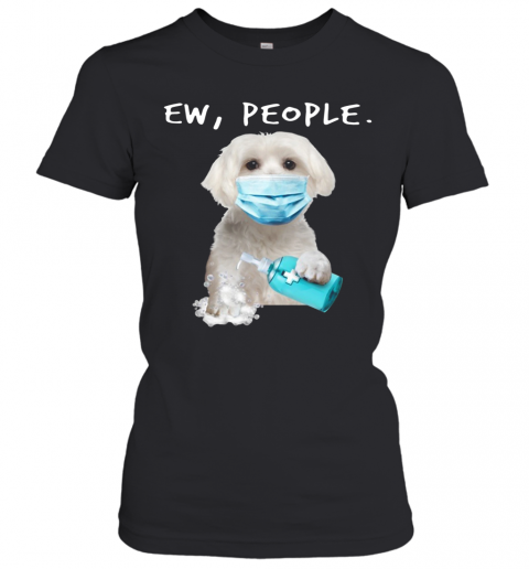 Maltese Ew People Face Mask Wash Your Hands T-Shirt Classic Women's T-shirt