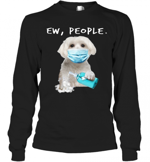 Maltese Ew People Face Mask Wash Your Hands T-Shirt Long Sleeved T-shirt