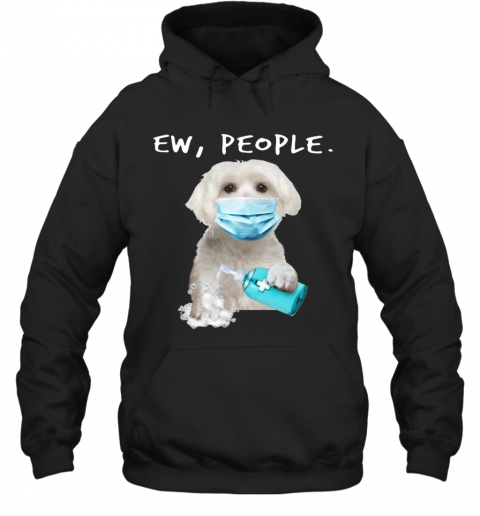 Maltese Ew People Face Mask Wash Your Hands T-Shirt Unisex Hoodie