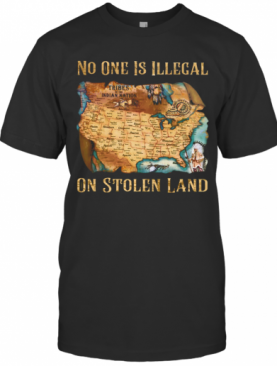 Maps No One Is Illegal On Stolen Land T-Shirt