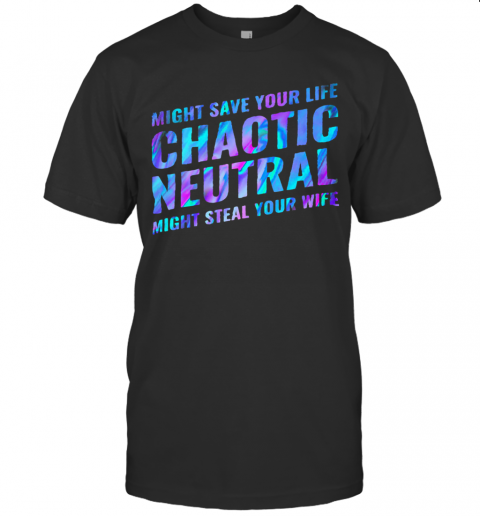 Might Save Your Life Chaotic Neutral Might Steal Your Wife T-Shirt Classic Men's T-shirt