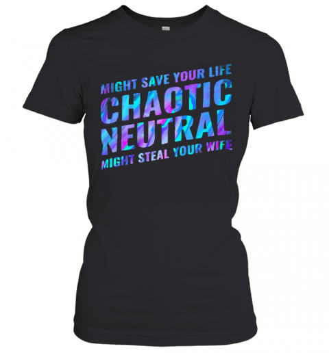 Might Save Your Life Chaotic Neutral Might Steal Your Wife T-Shirt Classic Women's T-shirt