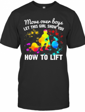 Move Over Boys Let This Girl Show You How To Lift Weight Lifting T-Shirt