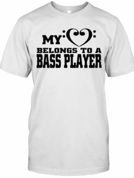 My Heart Belongs To A Bass Player T-Shirt