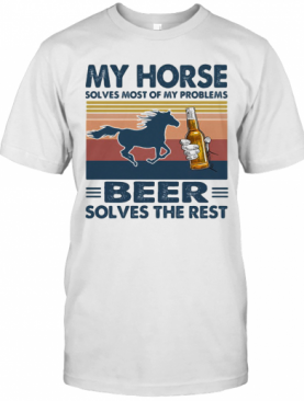 My Horse Solves Most Of My Problems Beer Solves The Rest Vintage Retro T-Shirt