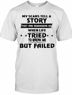 My Scars Tell A Story They Are Reminders Of The Life Tried T-Shirt