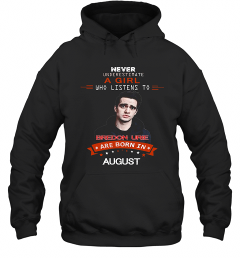 Never Underestimate A Girl Who Listens To Bredon Urie Are Born In August T-Shirt Unisex Hoodie