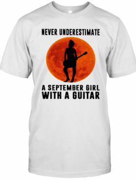 Never Underestimate A September Girl With A Guitar Sunset T-Shirt