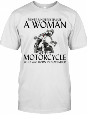 Never Underestimate A Woman With Morocrycle Who Was Born In November T-Shirt
