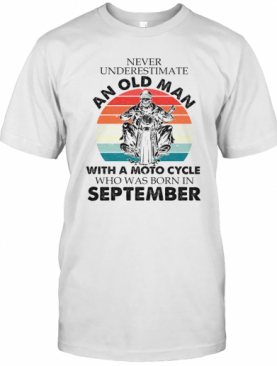 Never Underestimate An Old Man With A Moto Cycle Who Was Born In September Vintage Retro T-Shirt