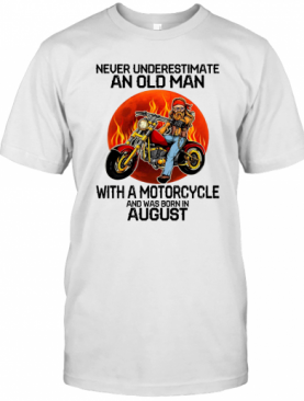 Never Underestimate An Old Man With A Motorcycle And Was Born In August Sunset T-Shirt