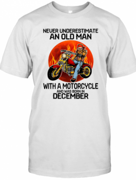 Never Underestimate An Old Man With A Motorcycle And Was Born In December Sunset T-Shirt