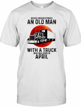 Never Underestimate An Old Man With A Trunk Who Was Born In April Moon Blood T-Shirt