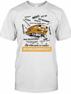 No Sit Down Stay In Your Seat No Fighting School Bus Driver Life T-Shirt