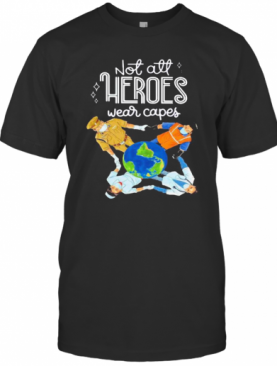 Not All Heroes Wear Capes Mask T-Shirt