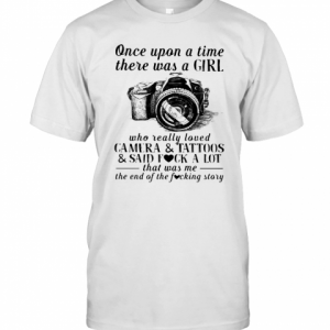 Once Upon A Time There Was A Girl Who Really Loved Camera And Tattoos And Said Fuck A Lot That Was Me Of The End The Fucking Story T-Shirt Classic Men's T-shirt