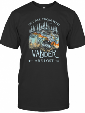 Photography Earth Not All Those Who Wander Are Lost T-Shirt