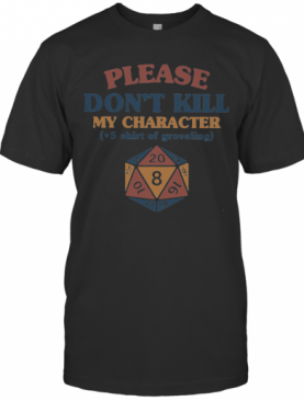 Please Don'T Kill My Character 5 Of Groveling T-Shirt