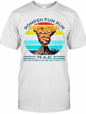 Pompeii Fun Run 79 Ad We Run Because We Have To Vintage T-Shirt
