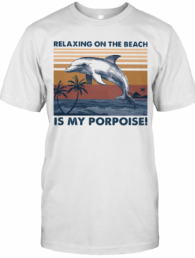 Relaxing On The Beach Is My Porpoise Vintage Retro T-Shirt