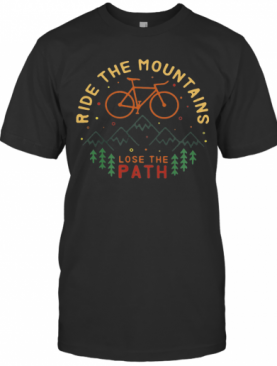 Ride The Mountains Lose The Path T-Shirt