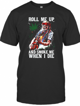 Roll Me Up And Smoke Me When I Die Cannas T-Shirt