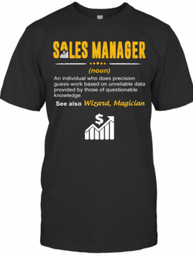 Sales Manager An Individual Who Does Precision Guesswork Based On Unreliable Data Provided By Those Of Questionable Knowledge Wizard Magician T-Shirt