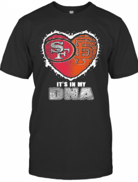 San Francisco 49Ers And San Francisco Giants It'S In My Dna Heart T-Shirt