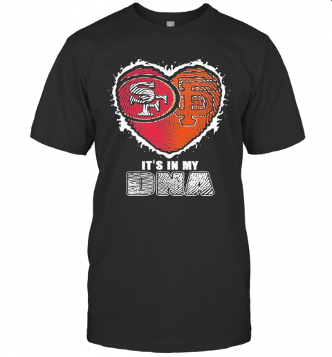 San Francisco 49Ers And San Francisco Giants It39S In My Dna Heart T Shirt Classic Mens T shirt