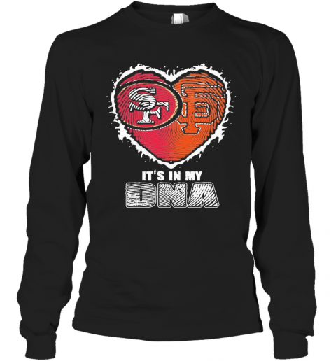 San Francisco 49Ers And San Francisco Giants It'S In My Dna Heart T-Shirt Long Sleeved T-shirt