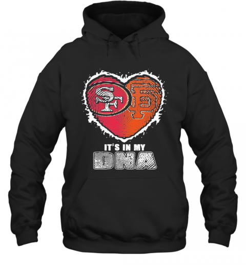 San Francisco 49Ers And San Francisco Giants It'S In My Dna Heart T-Shirt Unisex Hoodie