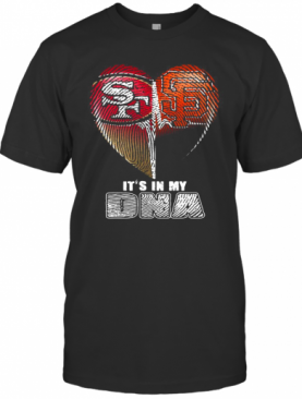 San Francisco 49Ers And San Francisco Giants It'S In My Dna Hearts T-Shirt
