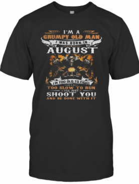 Skeleton Motocross I'M A Grumpy Old Man I Was Born In August I'M Too Old To Fight To Slow To Run I'Ll Just Shoot You Fire T-Shirt