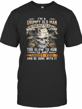 Skull Smoking I'M A Grumpy Old Woman I'M Too Old To Fight Too Slow To Run I'Ll Just Shoot You And Be Done With It T-Shirt