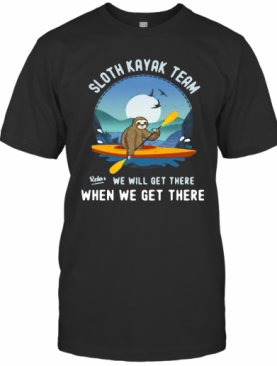 Sloth Kayak Team We Will Get There T-Shirt