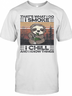 Sloth That'S What I Do I Smoke I Chill And I Know Things Vintage Retro T-Shirt