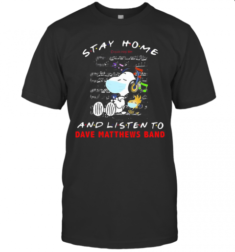 Snoopy And Woodstock Mask Stay At Home And Listen To Dave Matthews Band T Shirt Classic Mens T shirt