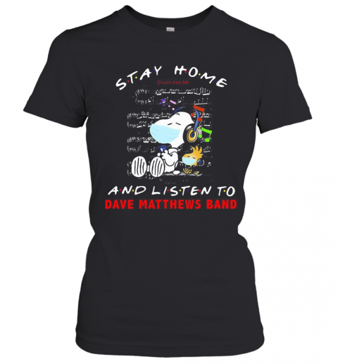 Snoopy And Woodstock Mask Stay At Home And Listen To Dave Matthews Band T-Shirt Classic Women's T-shirt