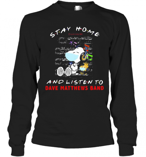 Snoopy And Woodstock Mask Stay At Home And Listen To Dave Matthews Band T-Shirt Long Sleeved T-shirt