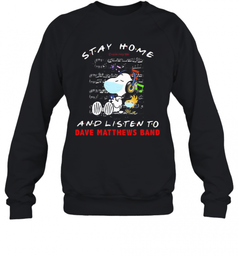 Snoopy And Woodstock Mask Stay At Home And Listen To Dave Matthews Band T-Shirt Unisex Sweatshirt