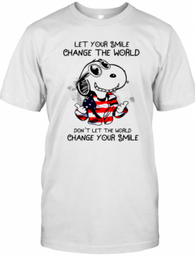 Snoopy Let Your Smile Change The World Don'T Let The World Change Your Smile T-Shirt