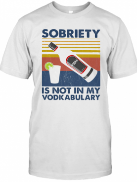 Sobriety Is Not In My Vodkabulary Vintage Retro T-Shirt