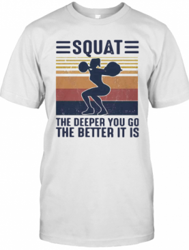 Squat The Deeper You Go The Better It Is Vintage T-Shirt