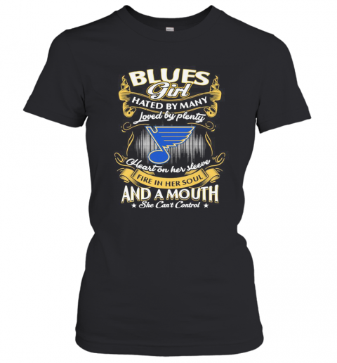 St. Louis Blues Girl Hated By Many Loved By Plenty Heart On Her Sleeve Fire In Her Soul And A Mouth She Can'T Control Stars T-Shirt Classic Women's T-shirt