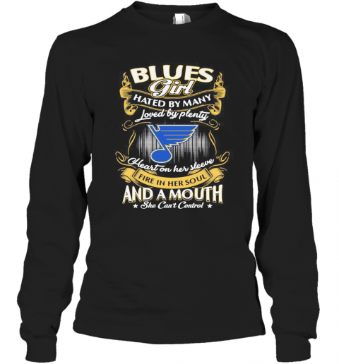 St. Louis Blues Girl Hated By Many Loved By Plenty Heart On Her Sleeve Fire In Her Soul And A Mouth She Can'T Control Stars T-Shirt Long Sleeved T-shirt