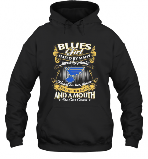 St. Louis Blues Girl Hated By Many Loved By Plenty Heart On Her Sleeve Fire In Her Soul And A Mouth She Can'T Control Stars T-Shirt Unisex Hoodie